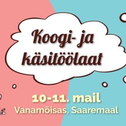 SAAREMAA, SIIT ME TULEME, KOOGI- JA KÄSITÖÖLAAT, 10.05-11.05.2019 VANAMÕISA